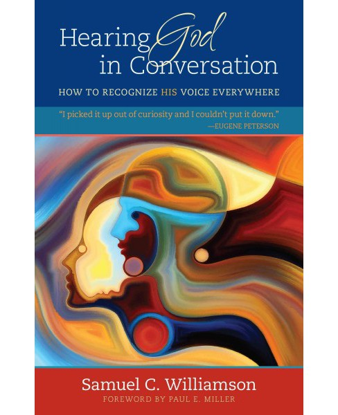 Hearing God in Conversation : How to Recognize His Voice Everywhere (Paperback) (Samuel C. Williamson) - image 1 of 1