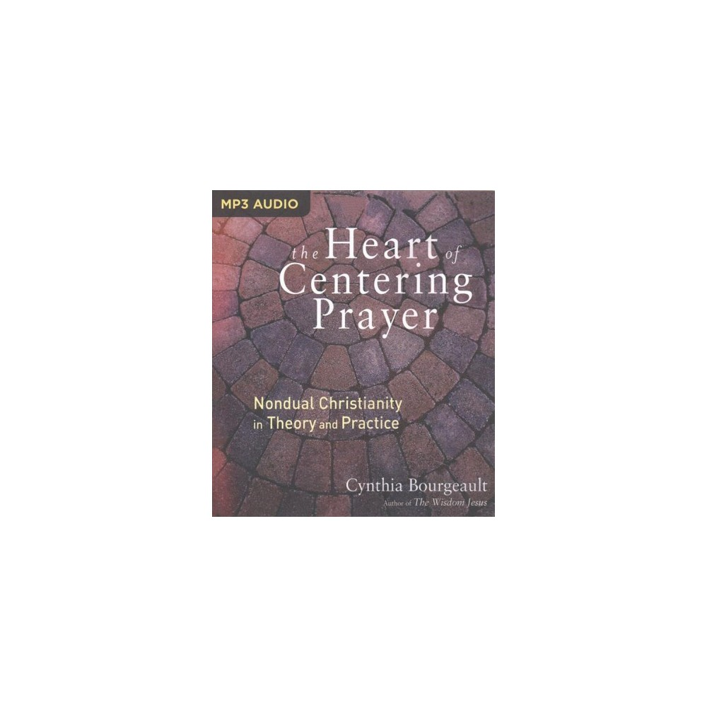 Heart of Centering Prayer : Nondual Christianity in Theory and Practice (MP3-CD) (Cynthia Bourgeault)
