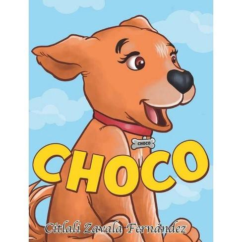 Choco - by  Citlali Zavala Fernandez (Hardcover) - image 1 of 1