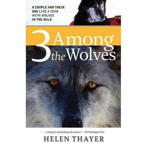 Three Among the Wolves - by  Helen Thayer (Paperback) - image 1 of 1