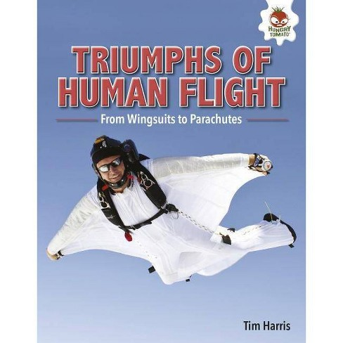 Triumphs of Human Flight - (Feats of Flight) by  Tim Harris (Hardcover) - image 1 of 1