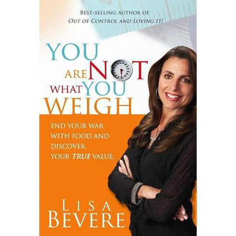 You Are Not What You Weigh - by  Lisa Bevere (Paperback) - image 1 of 1