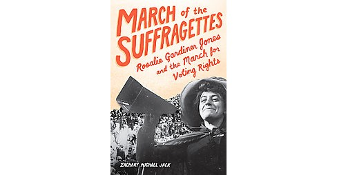 March of the Suffragettes : Rosalie Gardiner Jones and the March for Voting Rights (Hardcover) (Zachary - image 1 of 1