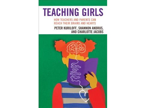 Teaching Girls : How Teachers and Parents Can Reach Their Brains and Hearts (Hardcover) (Peter Kuriloff - image 1 of 1