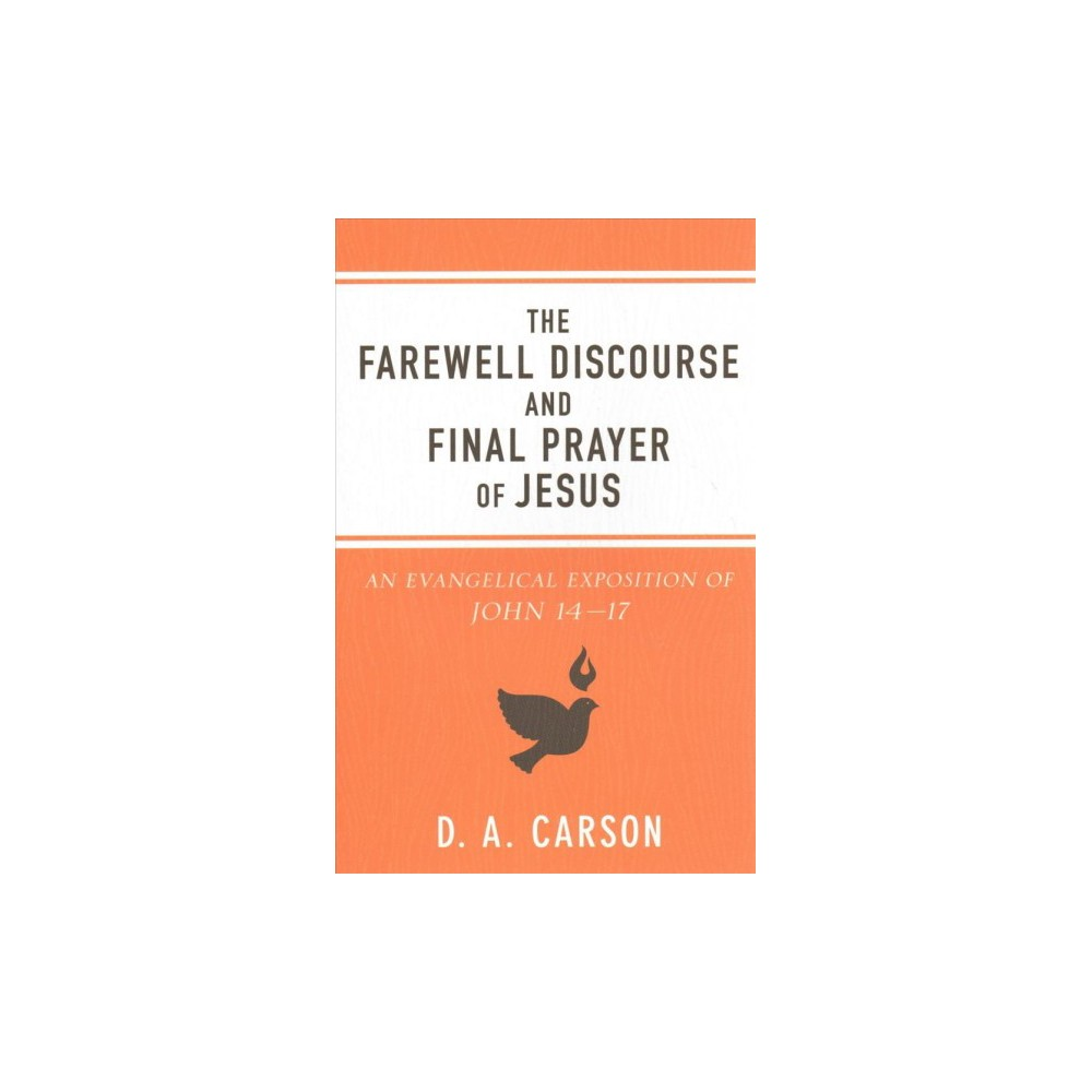 Farewell Discourse and Final Prayer of Jesus : An Evangelical Exposition of John 14-17 (Reissue)