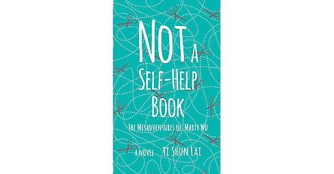 Not a Self-help Book : The Misadventures of Marty Wu (Paperback) (Yi Shun Lai) - image 1 of 1