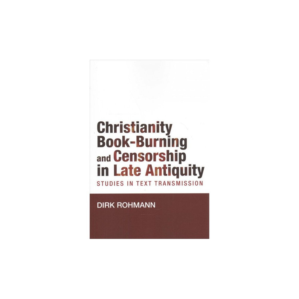 Christianity, Book-burning and Censorship in Late Antiquity : Studies in Text Transmission (Reprint)