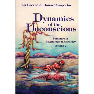 Dynamics of the Unconscious - (Seminars in Psychological Astrology) by  Liz Greene & Howard Sasportas (Paperback)