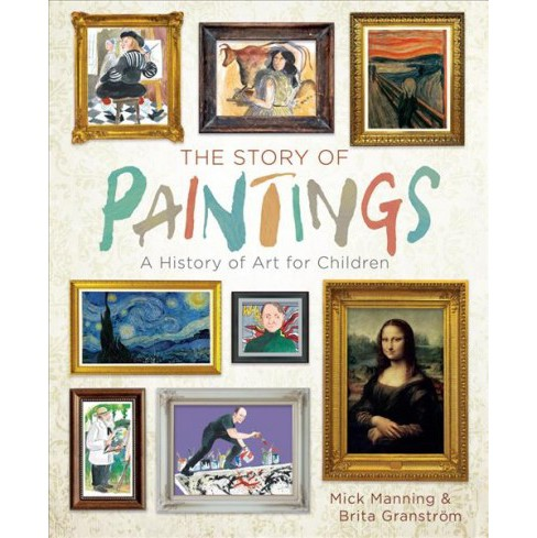 Story of Paintings : A History of Art for Children (Hardcover) (Mick Manning) - image 1 of 1