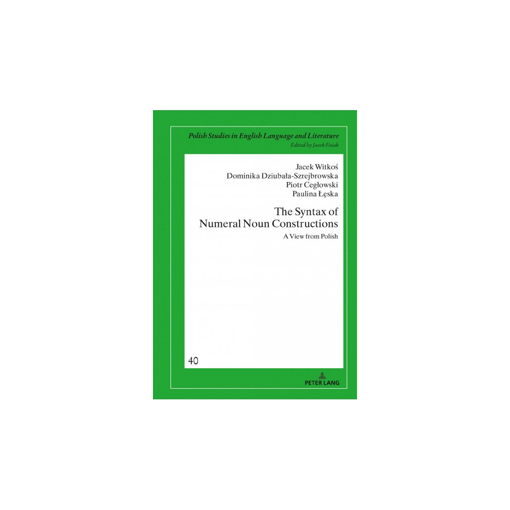 Syntax of Numeral Noun Constructions : A View from Polish - (Hardcover)