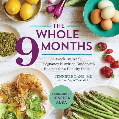 The Whole 9 Months - by Jennifer Lang & Dana Angelo White (Paperback)