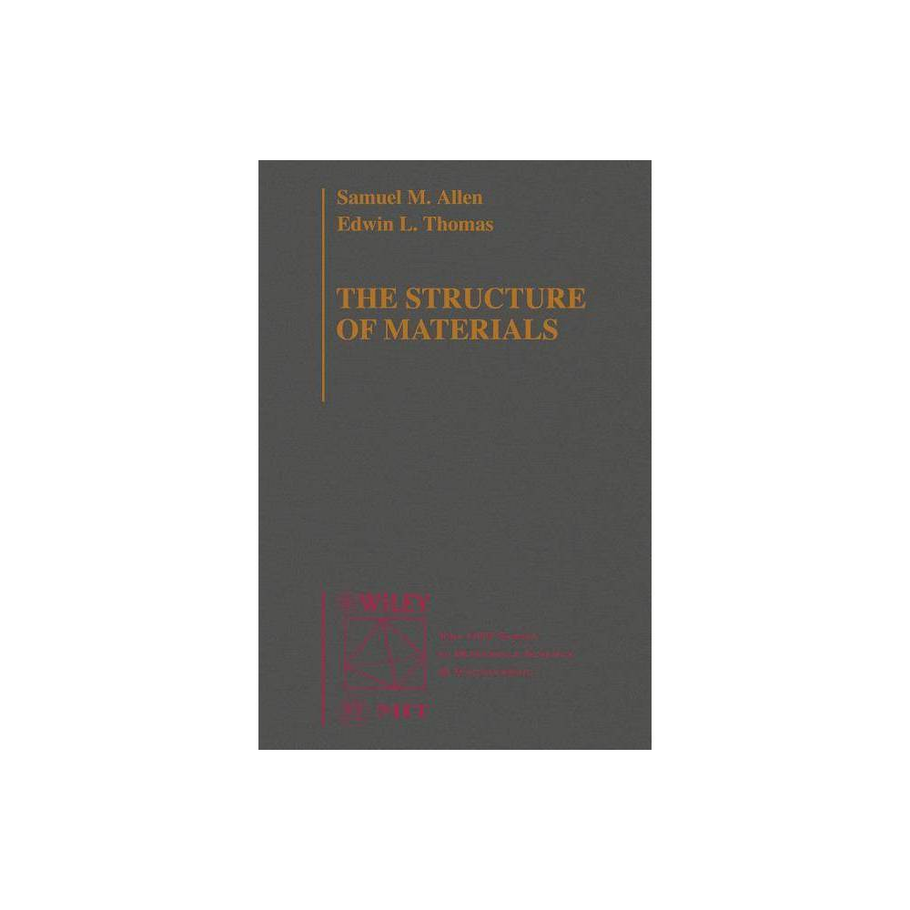 The Structure Of Materials Mit Series In Materials Science And Engineering By Samuel M Allen Edwin L Thomas Paperback