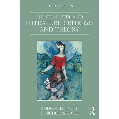 An Introduction to Literature, Criticism and Theory - 5th Edition by  Andrew Bennett & Nicholas Royle (Paperback)