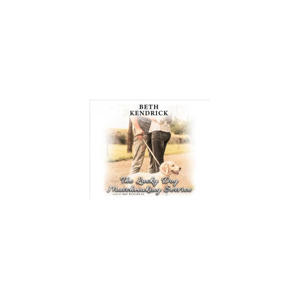 Lucky Dog Matchmaking Service (Unabridged) (CD/Spoken Word) (Beth Kendrick)