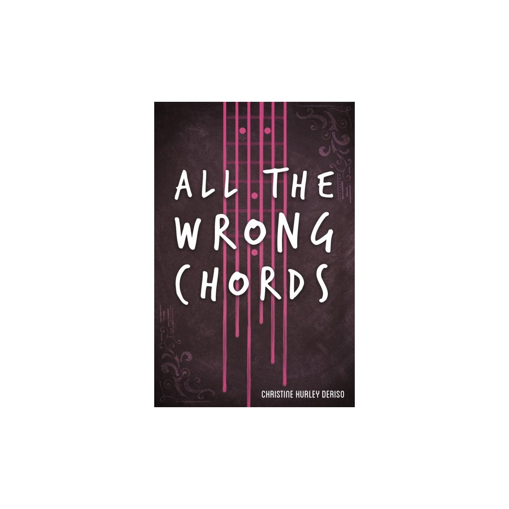 All the Wrong Chords - by Christine Hurley Deriso (Paperback)