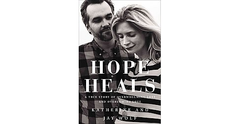 Hope Heals : A True Story of Overwhelming Loss and an Overcoming Love (Hardcover) (Katherine Wolf & Jay - image 1 of 1