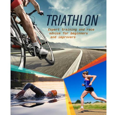Triathlon : Expert training and race advice for beginners and improvers (Paperback) (Dominic Bliss) - image 1 of 1