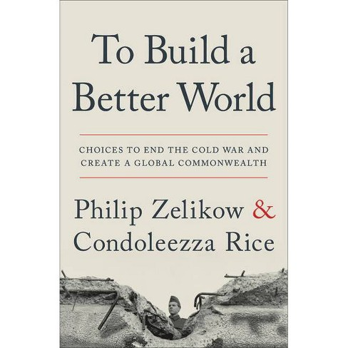 To Build a Better World - by  Philip Zelikow & Condoleezza Rice (Paperback) - image 1 of 1