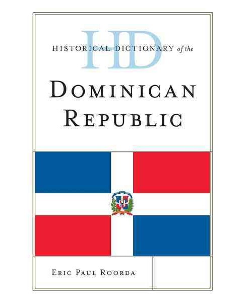 Historical Dictionary of the Dominican Republic (Hardcover) (Eric Paul Roorda) - image 1 of 1