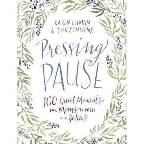 Pressing Pause - by  Karen Ehman & Ruth Schwenk (Hardcover) - image 1 of 1