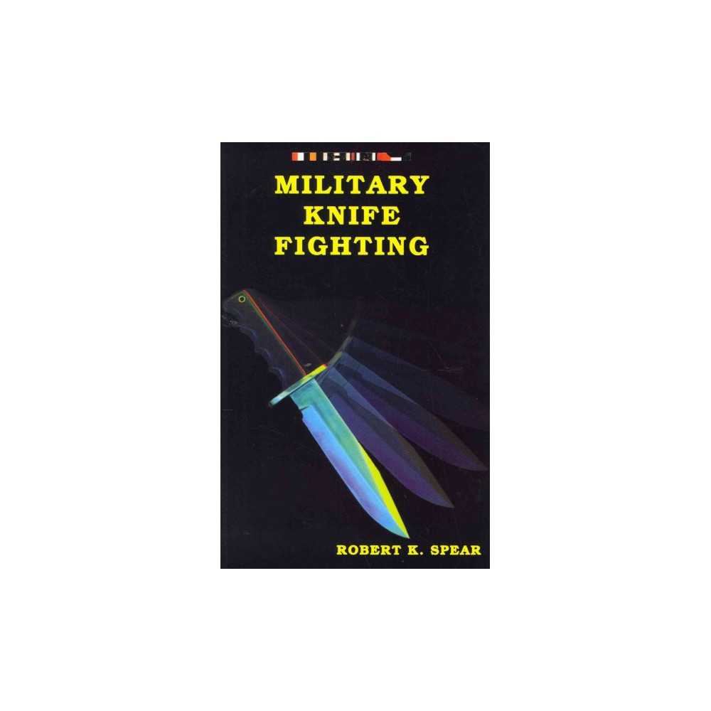 Military Knife Fighting - by Robert K. Spear (Paperback)