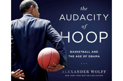 Audacity of Hoop : Basketball and the Age of Obama (Hardcover) (Alexander Wolff) - image 1 of 1