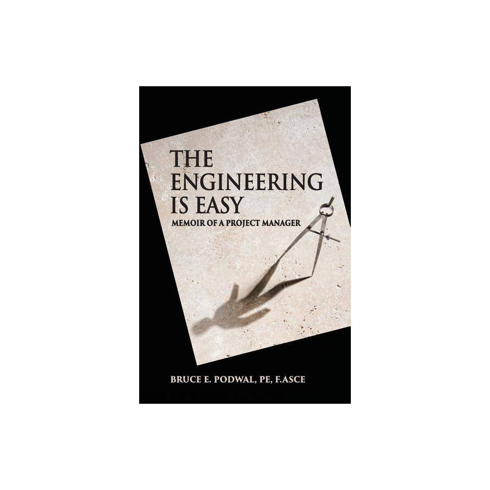 The Engineering Is Easy By Bruce E Podwal Paperback