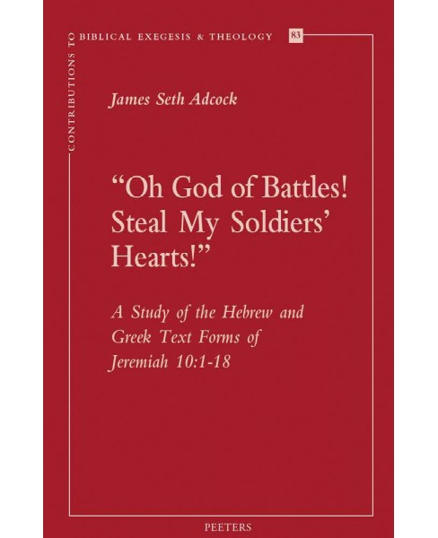 Oh God of Battles! Steal My Soldier's Hearts! : A Study of the Hebrew and Greek Text Forms of Jeremiah - image 1 of 1