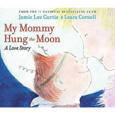 My Mommy Hung the Moon (Hardcover)by Jamie Lee Curtis