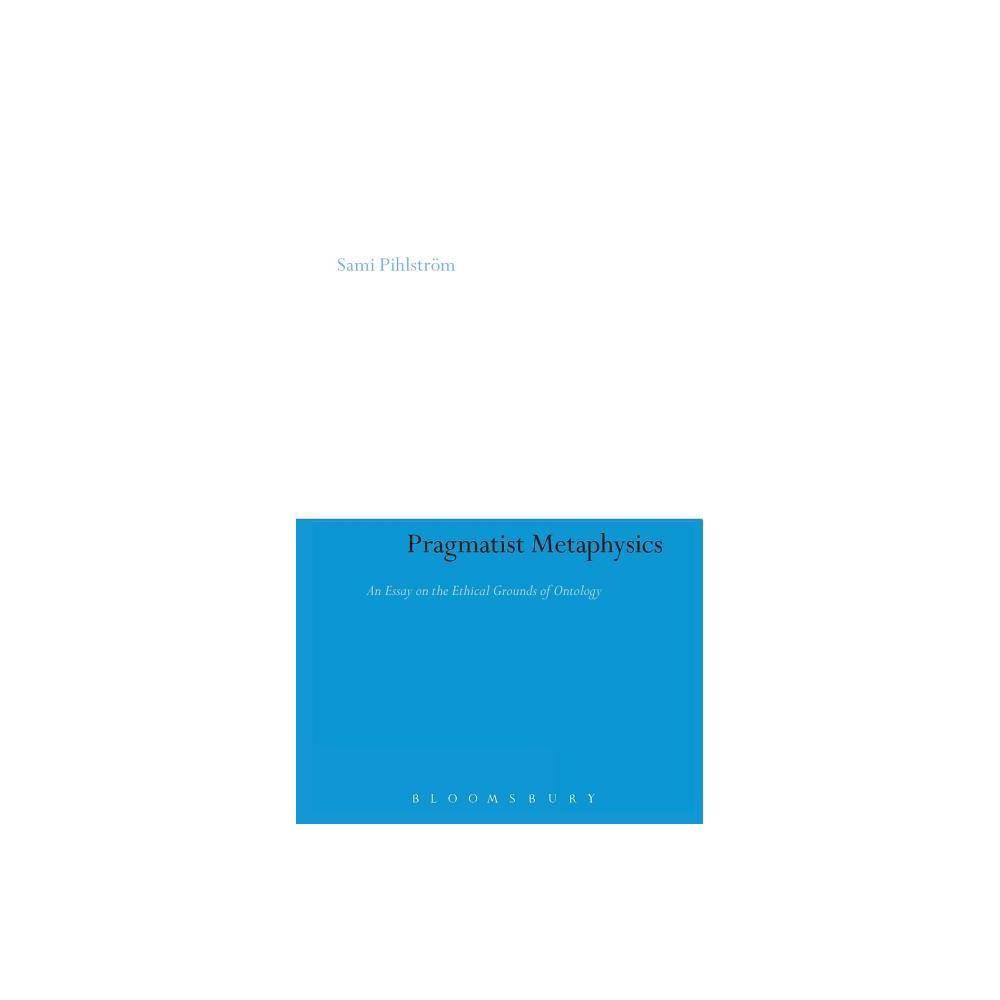 Pragmatist Metaphysics - (Continuum Studies in American Philosophy) by Sami Pihlstrom (Hardcover)