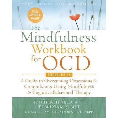 The Mindfulness Workbook for Ocd - 2nd Edition by  Jon Hershfield & Tom Corboy (Paperback)
