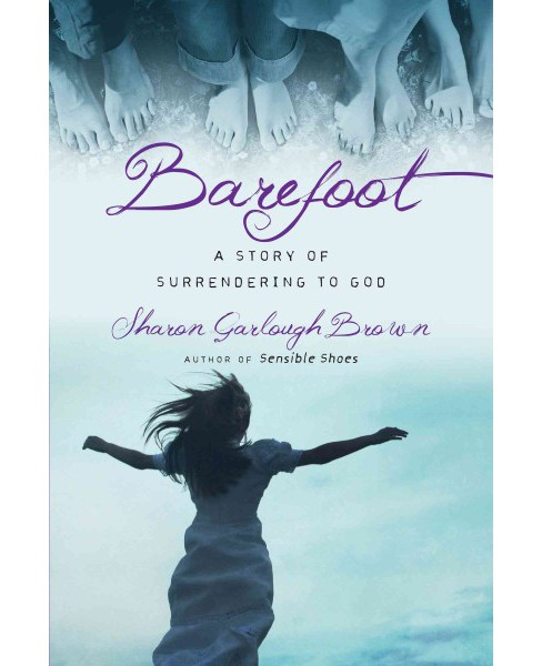 Barefoot : A Story of Surrendering to God (Paperback) (Sharon Garlough Brown) - image 1 of 1