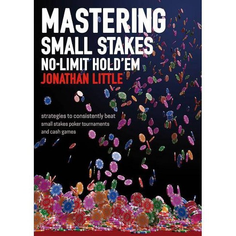 Mastering Small Stakes No-Limit Hold'em - by  Jonathan Little (Paperback) - image 1 of 1