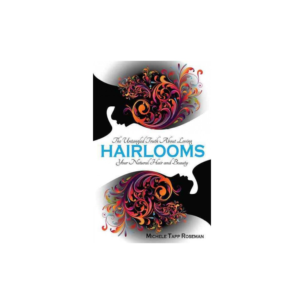 Hairlooms : The Untangled Truth About Loving Your Natural Hair and Beauty (Paperback) (Michele Tapp