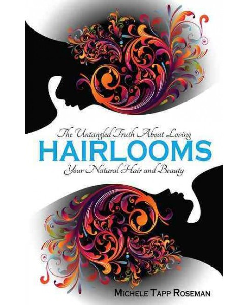 Hairlooms : The Untangled Truth About Loving Your Natural Hair and Beauty (Paperback) (Michele Tapp - image 1 of 1