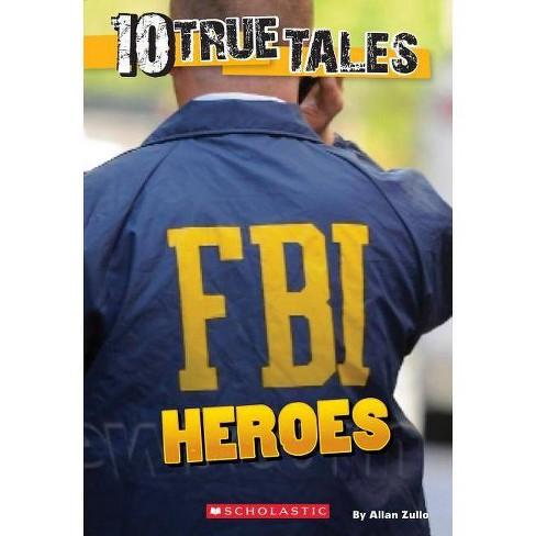 10 True Tales: FBI Heroes - by  Allan Zullo (Paperback) - image 1 of 1