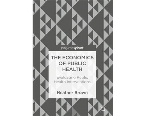 Economics of Public Health : Evaluating Public Health Interventions -  by Heather Brown (Hardcover) - image 1 of 1