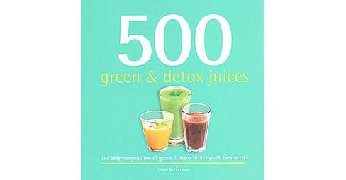 500 Green & Detox Juices : The Only Compendium of Green & Detox Drinks You'll Ever Need (Hardcover) - image 1 of 1