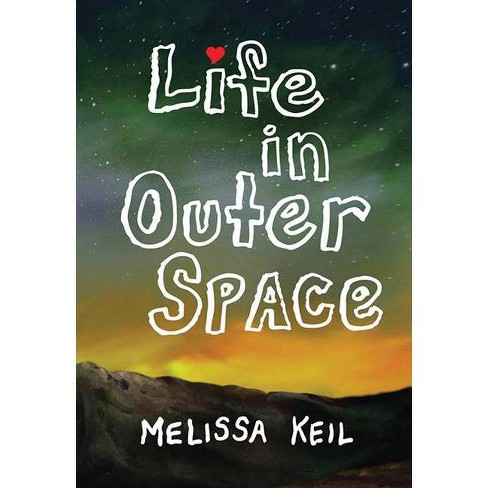 Life in Outer Space - by  Melissa Keil (Paperback) - image 1 of 1