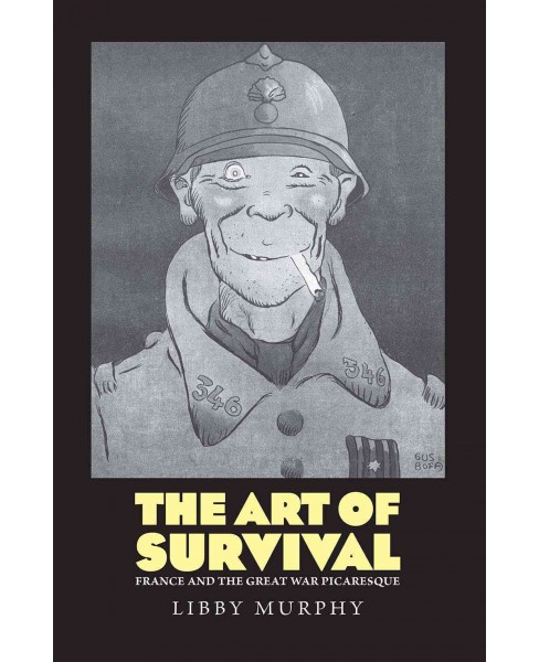 Art of Survival : France and the Great War Picaresque (Hardcover) (Libby Murphy) - image 1 of 1