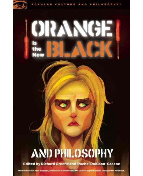 Orange Is the New Black and Philosophy : Last Exit from Litchfield (Paperback) - image 1 of 1