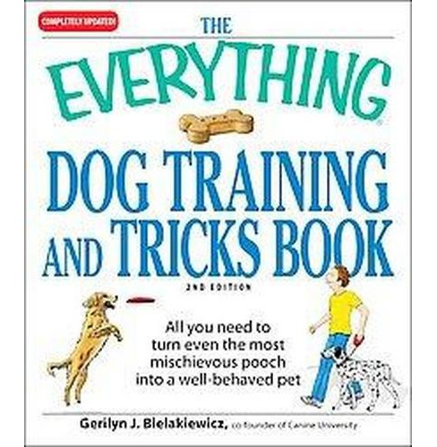 Everything Dog Training and Tricks Book : All You Need to Turn Even the Most Mischievous Pooch into a - image 1 of 1