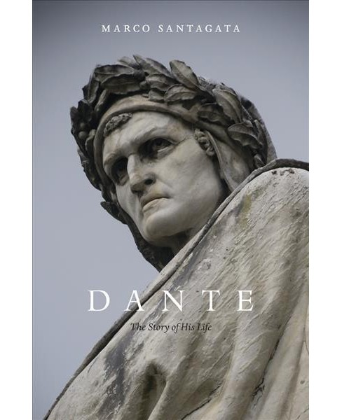 Dante : The Story of His Life -  Reprint by Marco Santagata (Paperback) - image 1 of 1