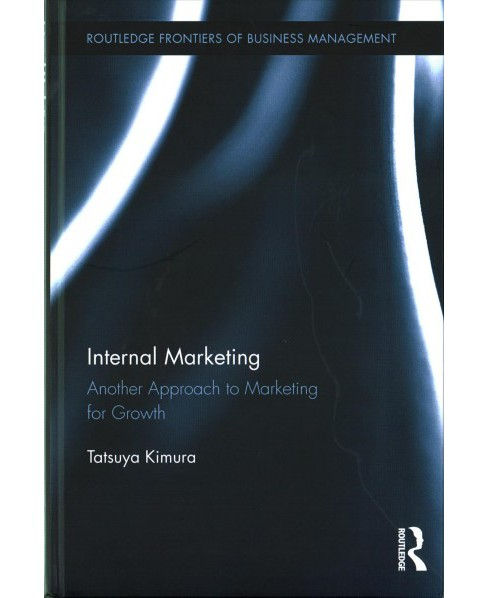 Internal Marketing : Another Approach to Marketing for Growth (Hardcover) (Tatsuya Kimura) - image 1 of 1