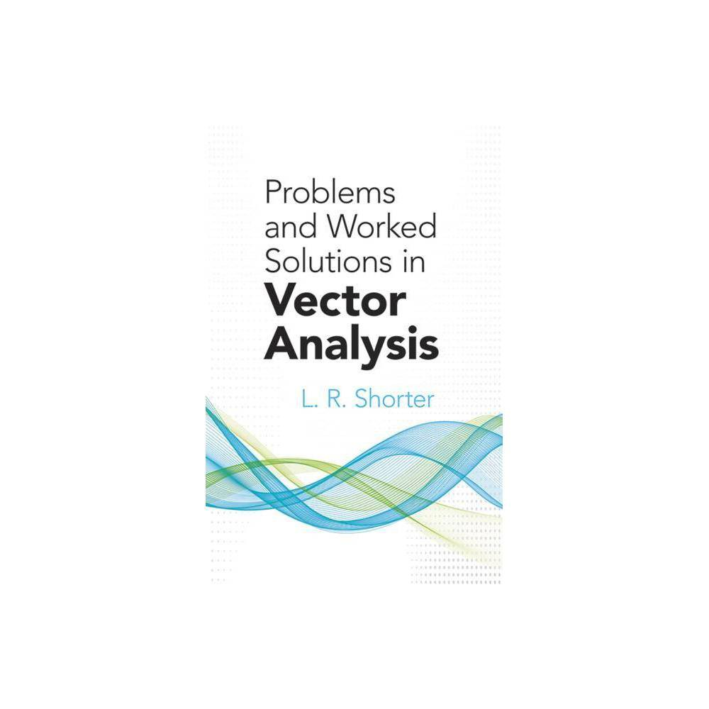 Problems And Worked Solutions In Vector Analysis Dover Books On Mathematics By L R Shorter Paperback