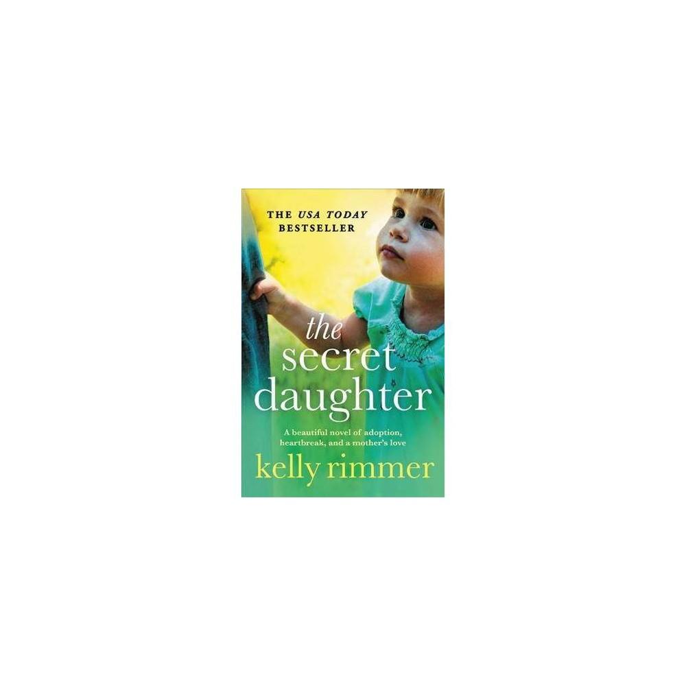 Secret Daughter - by Kelly Rimmer (Paperback)
