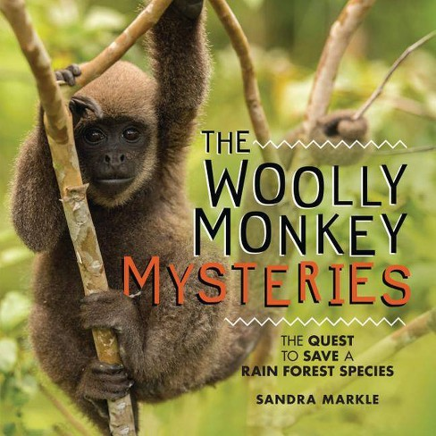 The Woolly Monkey Mysteries - (Sandra Markle's Science Discoveries) by  Sandra Markle (Hardcover) - image 1 of 1