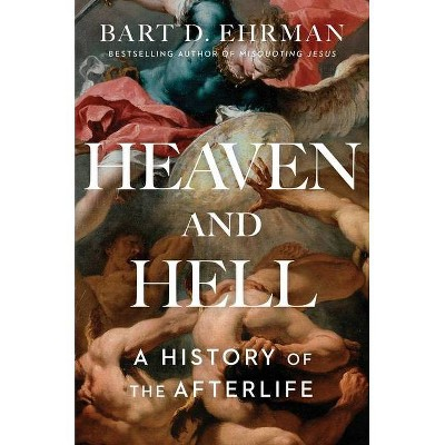 Heaven and Hell - by  Bart D Ehrman (Hardcover)