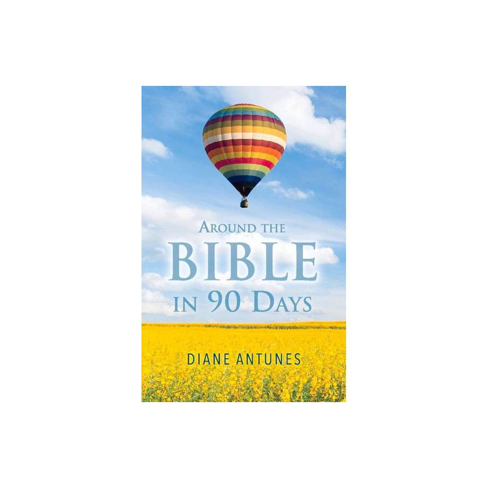 Around The Bible In 90 Days By Diane Antunes Paperback