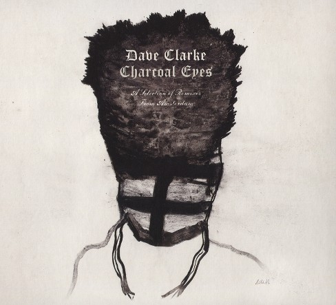 Dave Clarke - Charcoal Eyes:Selection Of Remixes Fr (CD) - image 1 of 1
